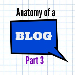 Anatomy of a Blog part 3